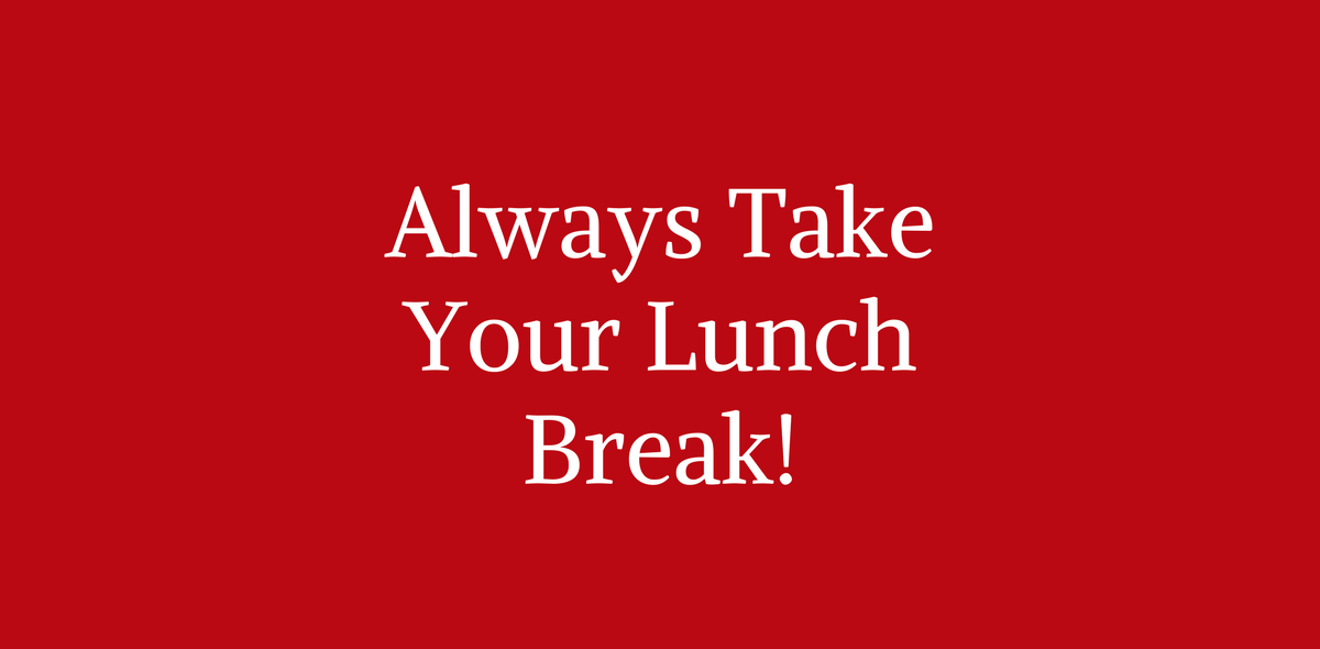 Always Take Your Lunch Break • Designed by Shen